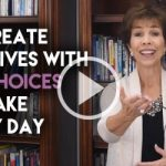 We Create Our Lives with the Choices We Make Every Day